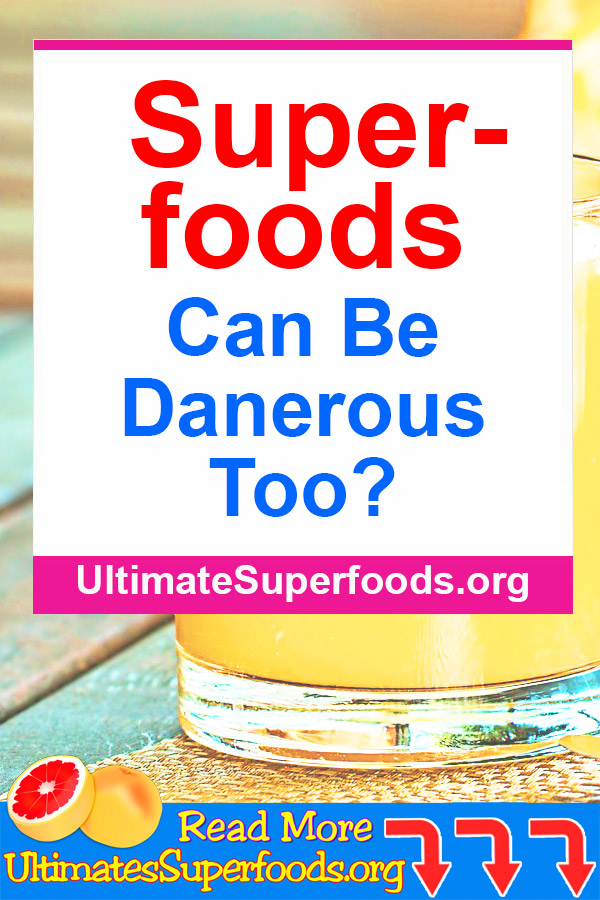 Superfoods-Dangerous-Too