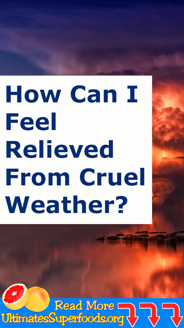 How Can I Feel Relieved From Cruel Weather?