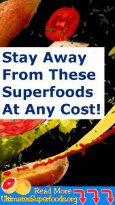 Stay Away From These Superfoods At Any Cost!