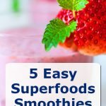 5 Easy Superfood Smoothies