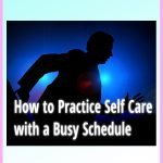 How to Practice Self-Care with a Busy Schedule