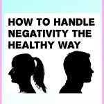 How to Handle Negativity the Healthy Way