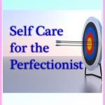 Self-Care for the Perfectionist