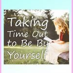 Taking Time Out to Be by Yourself