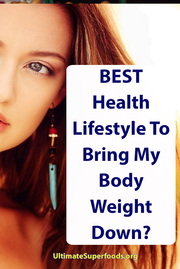 Health Lifestyle To Bring My Body Weight Down
